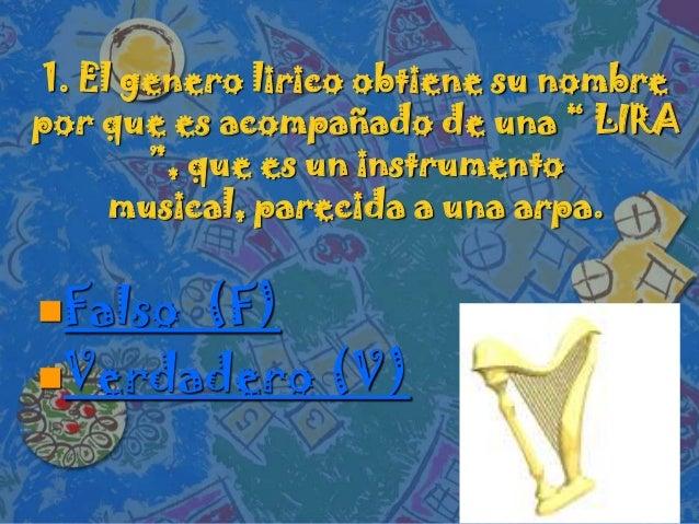 """1. El genero lirico obtiene su nombrepor que es acompañado de una """" LIRA"""", que es un instrumentomusical, parecida a una ar..."""