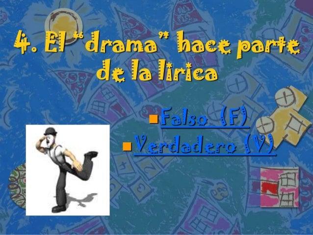 """4. El """"drama"""" hace partede la liricaFalso (F)Verdadero (V)"""