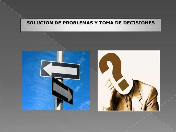 SOLUCION DE PROBLEMAS Y TOMA DE DECISIONES<br />