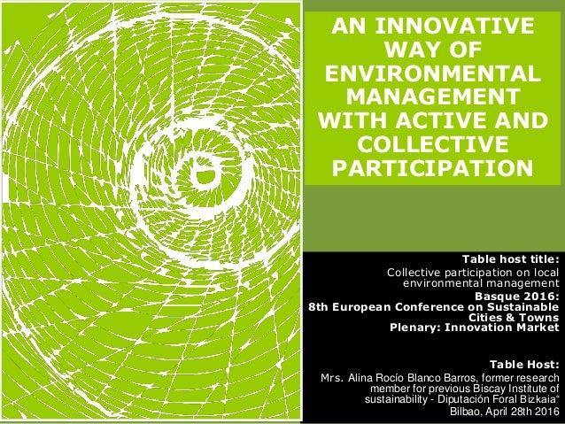 Table host title: Collective participation on local environmental management Basque 2016: 8th European Conference on Susta...