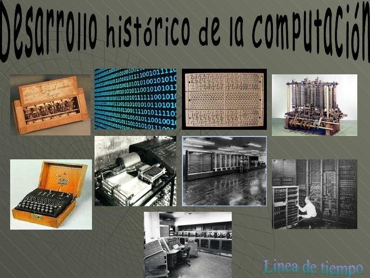 Desarrollo histórico de la Computación Linea de tiempo
