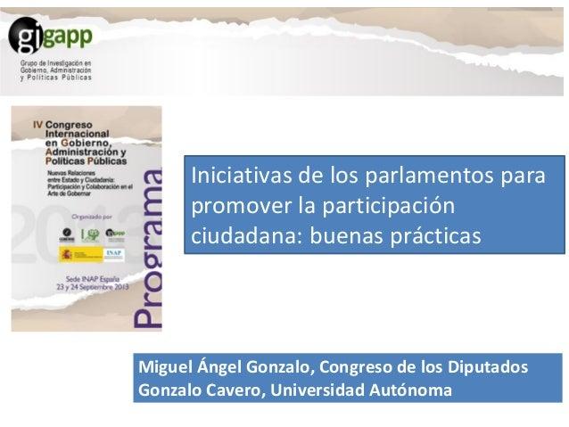 Iniciativas de los parlamentos para promover la participación ciudadana: buenas prácticas Miguel Ángel Gonzalo, Congreso d...