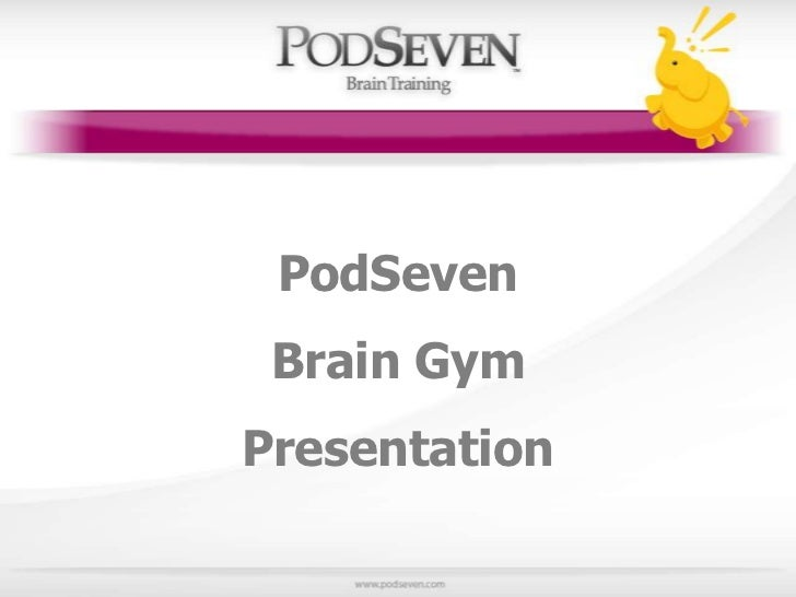 PodSeven Brain GymPresentation<br />