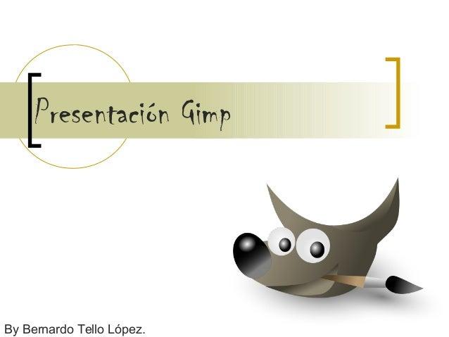 Presentación Gimp By Bernardo Tello López.