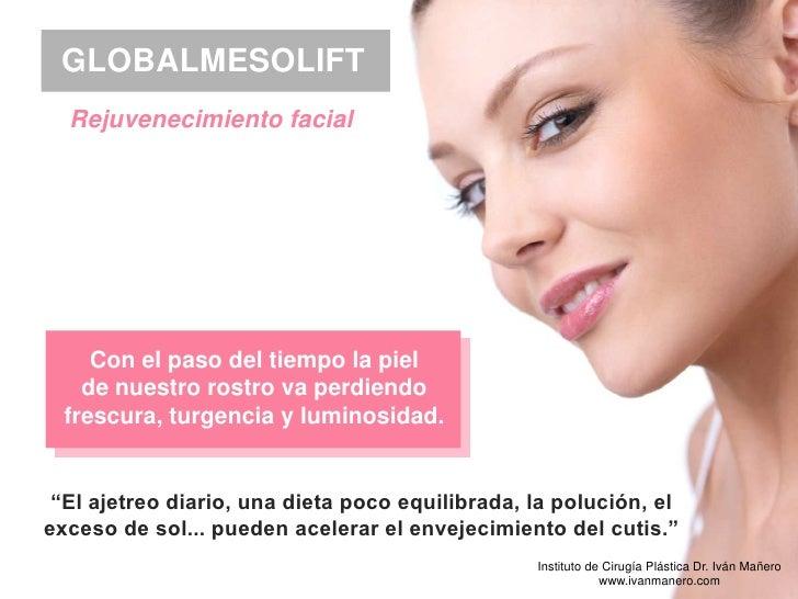 GLOBALMESOLIFT  Rejuvenecimiento facial     Con el paso del tiempo la piel    de nuestro rostro va perdiendo  frescura, tu...