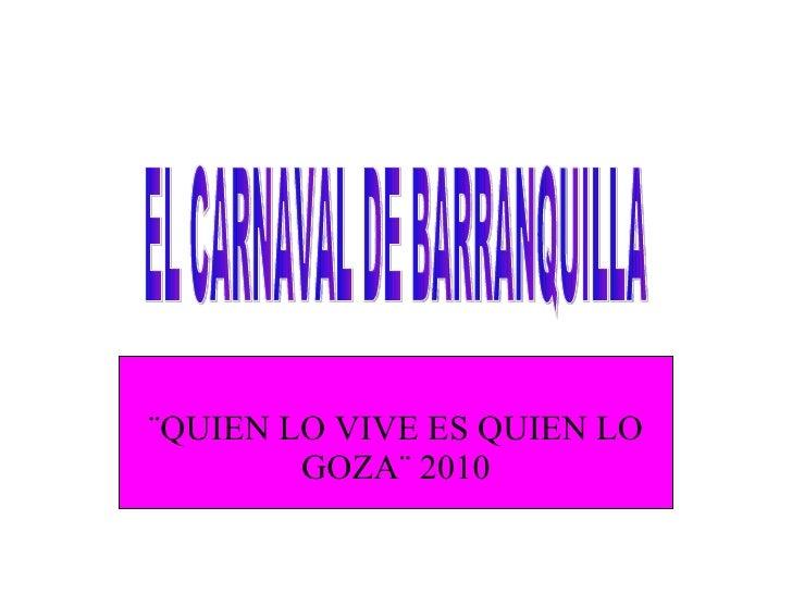 ¨QUIEN LO VIVE ES QUIEN LO GOZA¨ 2010 EL CARNAVAL DE BARRANQUILLA