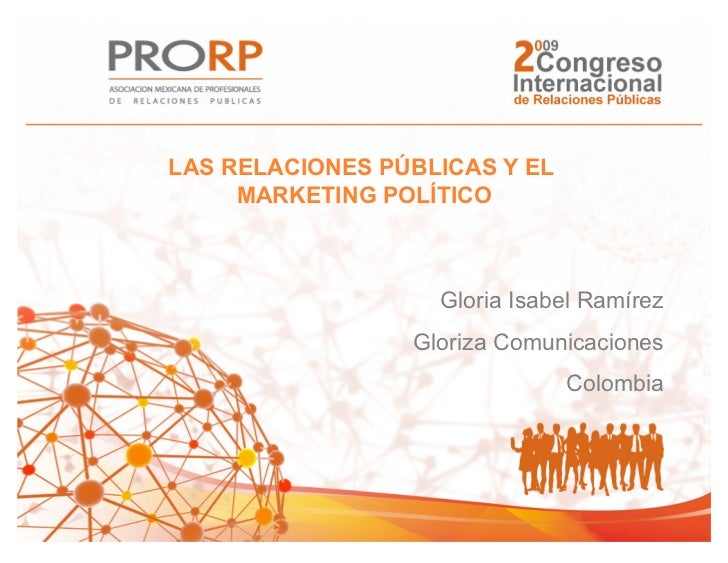 LAS RELACIONES PÚBLICAS Y EL     MARKETING POLÍTICO                   Gloria Isabel Ramírez                 Gloriza Comuni...