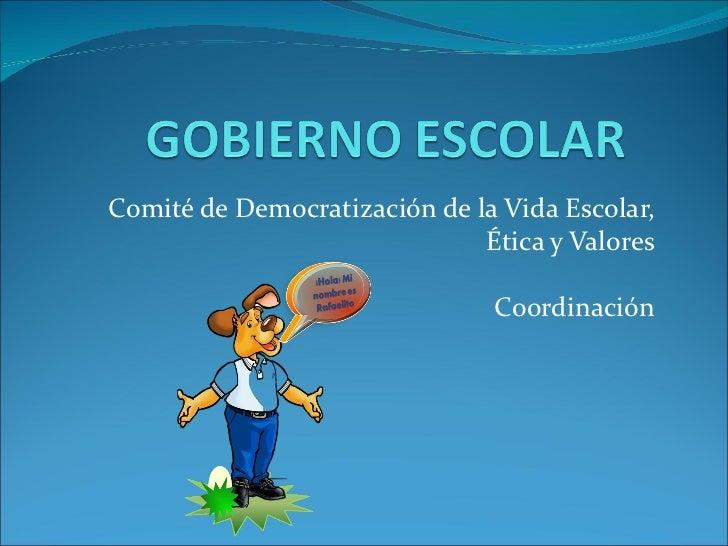 Comité de Democratización de la Vida Escolar, Ética y Valores Coordinación