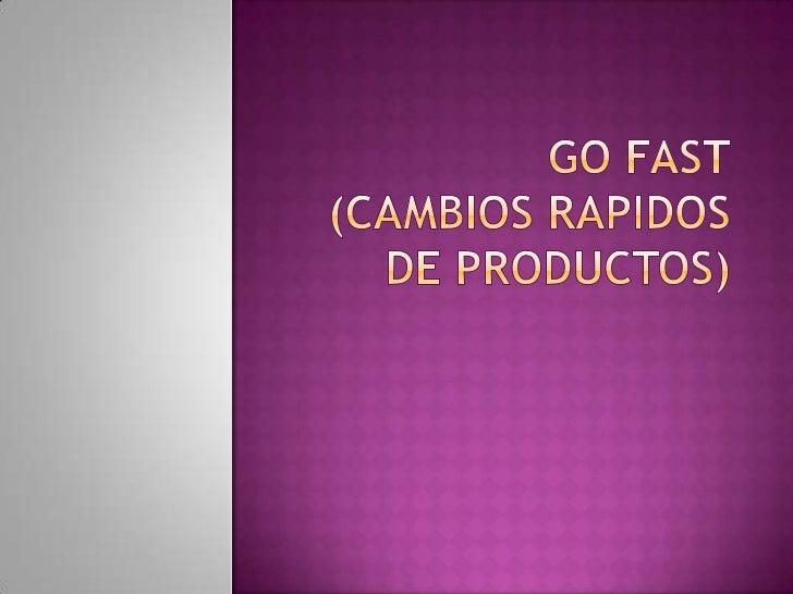 Gofast(CAMBIOS RAPIDOS DE PRODUCTOS)<br />