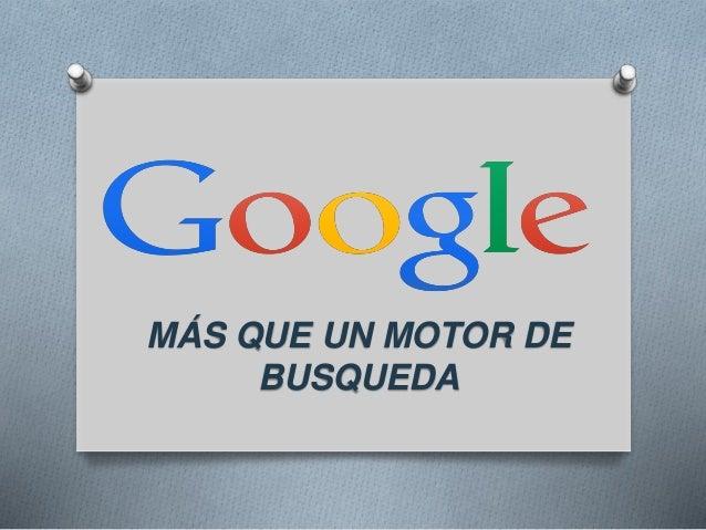 MÁS QUE UN MOTOR DE BUSQUEDA