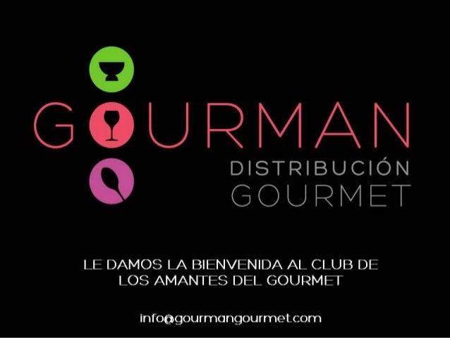 CLUB GOURMAN                              DISTRIBUCION GOURMETLE DAMOS LA BIENVENIDA AL CLUB DE LOS AMANTES DEL GOURMET