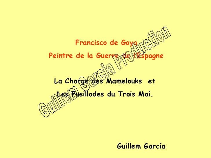 Francisco de Goya Peintre de la Guerre de l'Espagne La Charge des Mamelouks  et  Les Fusillades du Trois Mai.  Guillem Ga...