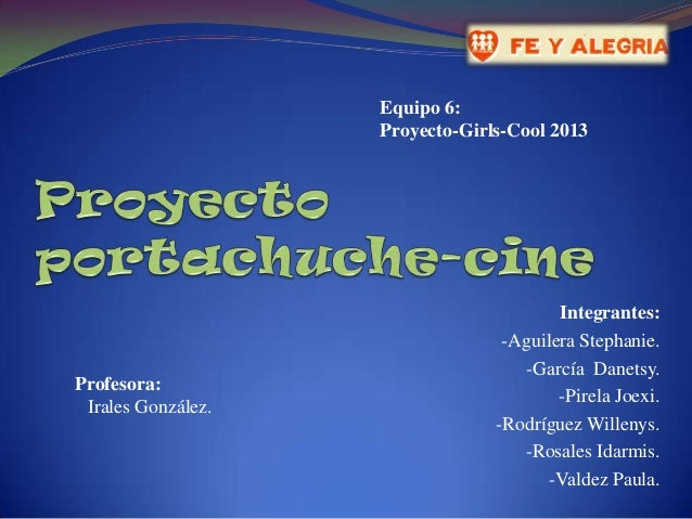 Equipo 6: Proyecto-Girls-Cool 2013  Profesora: Irales González.  Integrantes: -Aguilera Stephanie. -García Danetsy. -Pirel...