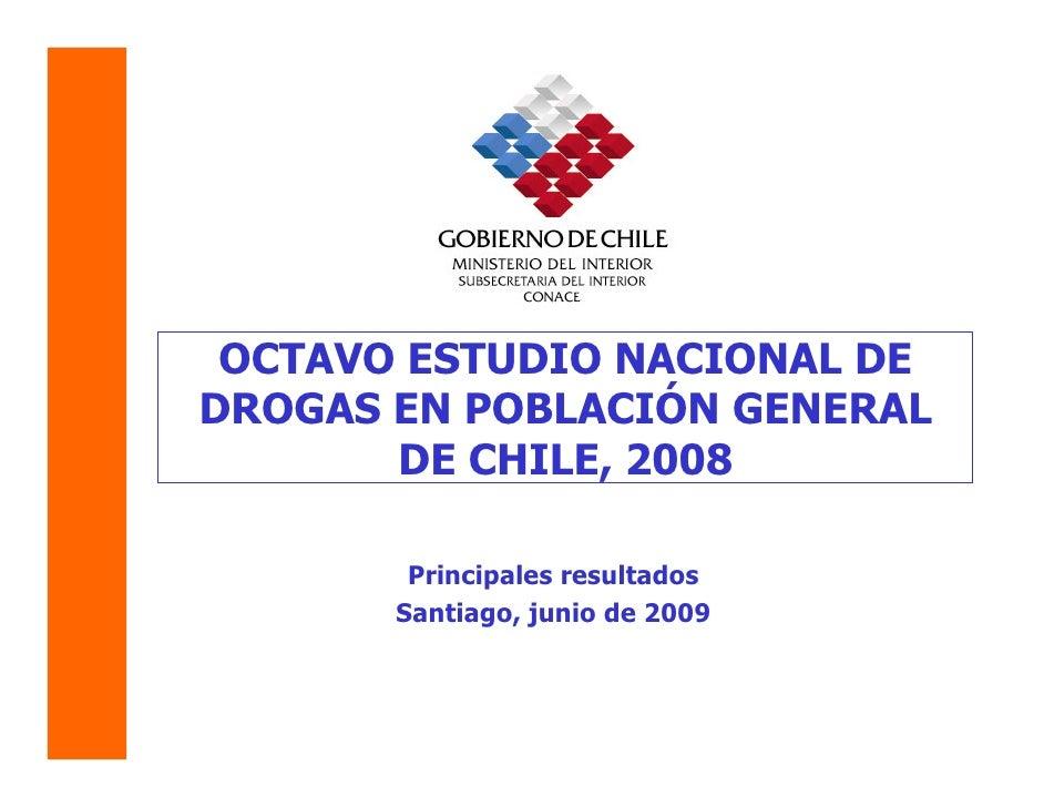 OCTAVO ESTUDIO NACIONAL DE DROGAS EN POBLACIÓN GENERAL        DE CHILE, 2008          Principales resultados        Santia...