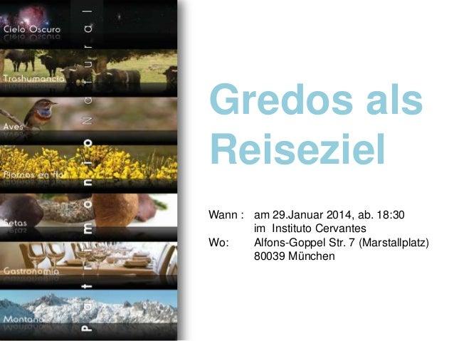 Gredos als Reiseziel Wann : am 29.Januar 2014, ab. 18:30 im Instituto Cervantes Wo: Alfons-Goppel Str. 7 (Marstallplatz) 8...
