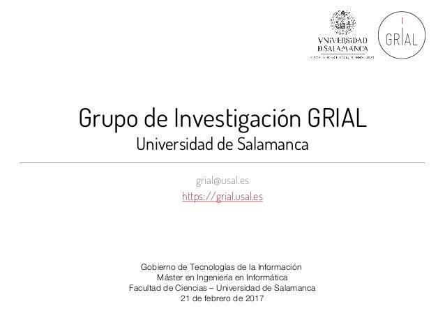 Grupo de Investigación GRIAL Universidad de Salamanca grial@usal.es https://grial.usal.es Gobierno de Tecnologías de la In...