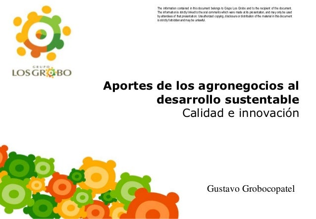 The information contained in this document belongs to Grupo Los Grobo and to the recipient of the document.        The inf...