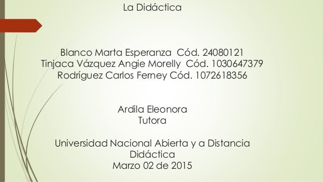 La Didáctica Blanco Marta Esperanza Cód. 24080121 Tinjaca Vázquez Angie Morelly Cód. 1030647379 Rodríguez Carlos Ferney Có...