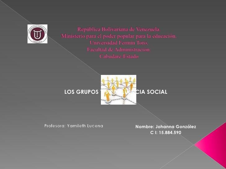 LOS GRUPOS Y SU INFLUENCIA SOCIAL                      Nombre: Johanna González                           C I: 15.884.590