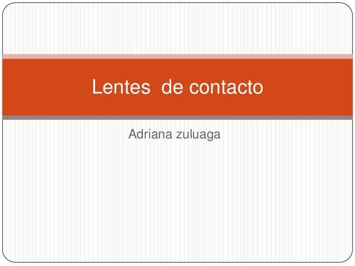 Lentes de contacto   Adriana zuluaga