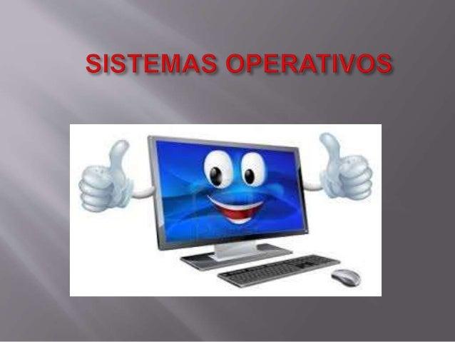  el sistemas operativos es el programa encargado de operar,  interpretar, codificar (crear un sistema de signos para form...