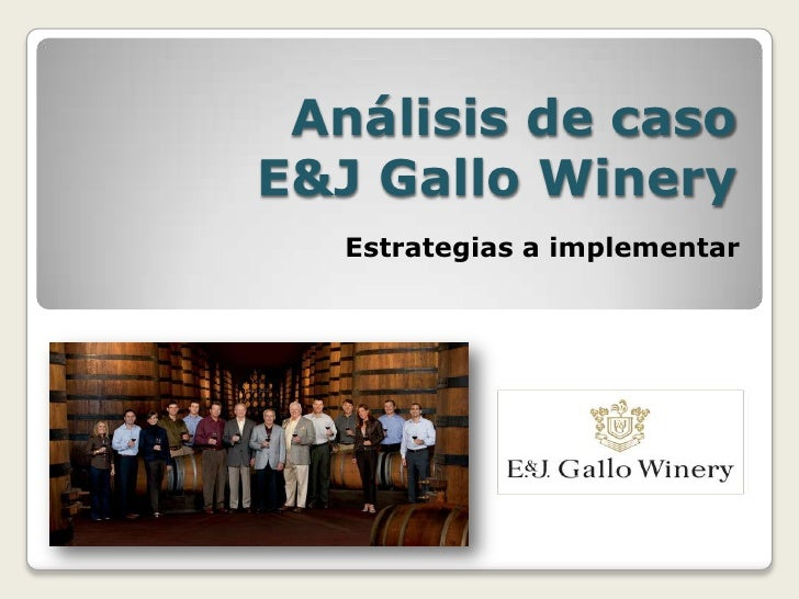 e j gallo wineries a case study For the purposes of this case analysis of e & j gallo winery, the wine industry is composed of all alcoholic beverages that contain between eight and twenty percent.