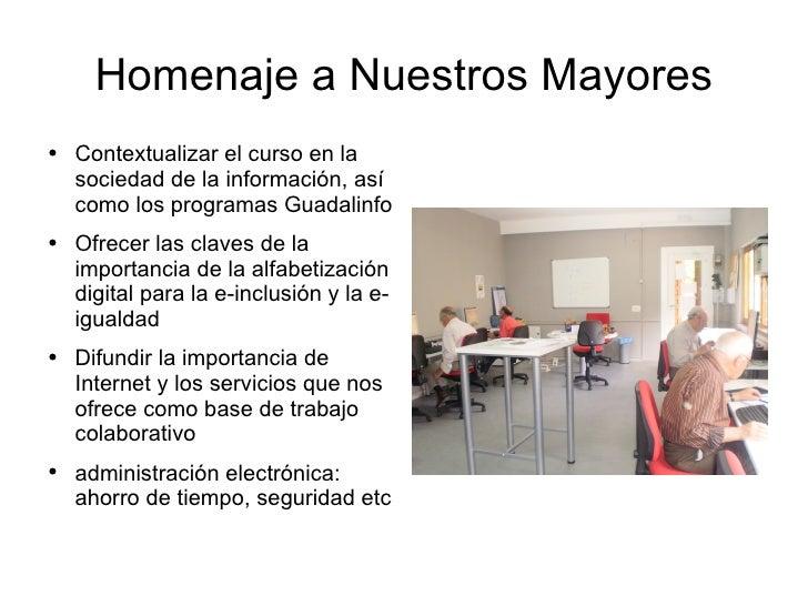 Homenaje a Nuestros Mayores     ●   Contextualizar el curso en la         sociedad de la información, así         como los...