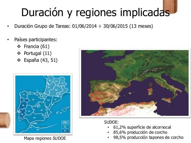 Duración y regiones implicadas • Duración Grupo de Tareas: 01/06/2014 ÷ 30/06/2015 (13 meses) • Países participantes:  Fr...