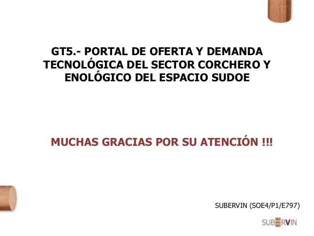 GT5.- PORTAL DE OFERTA Y DEMANDA TECNOLÓGICA DEL SECTOR CORCHERO Y ENOLÓGICO DEL ESPACIO SUDOE MUCHAS GRACIAS POR SU ATENC...