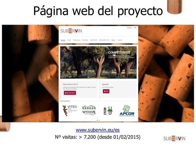 Página web del proyecto www.subervin.eu/es Nº visitas: > 7.200 (desde 01/02/2015)