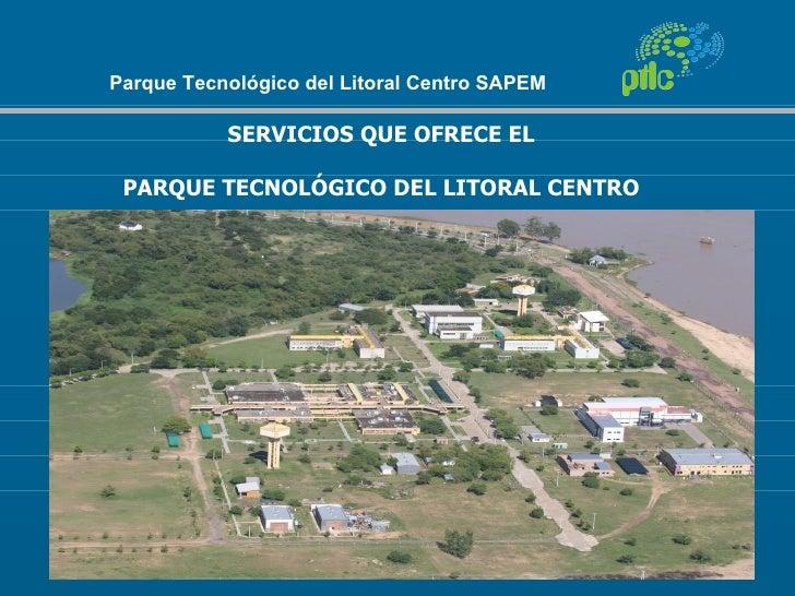Parque Tecnológico del Litoral Centro SAPEM           SERVICIOS QUE OFRECE EL PARQUE TECNOLÓGICO DEL LITORAL CENTRO