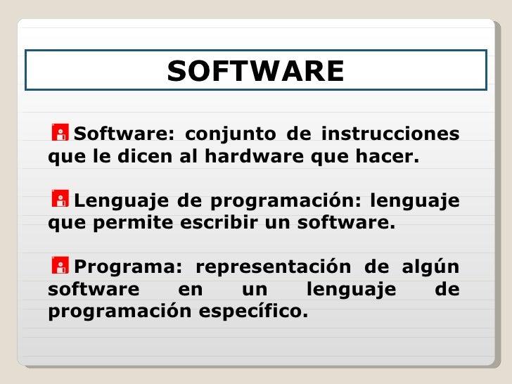 <ul><li>Software: conjunto de instrucciones que le dicen al hardware que hacer. </li></ul><ul><li>Lenguaje de programación...