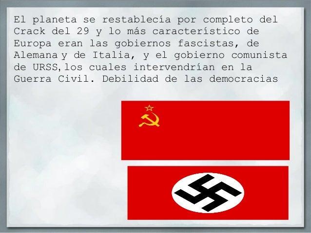 El planeta se restablecía por completo delCrack del 29 y lo más característico deEuropa eran las gobiernos fascistas, deAl...