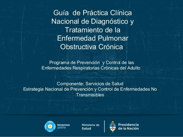 Guía de Práctica Clínica Nacional de Diagnóstico y Tratamiento de la Enfermedad Pulmonar Obstructiva Crónica Componente: S...