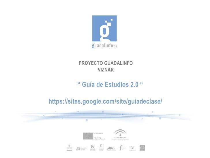 """PROYECTO GUADALINFO VIZNAR """"  Guía de Estudios 2.0 """" https://sites.google.com/site/guiadeclase/"""
