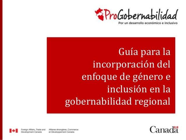Guía para la  incorporación del  enfoque de género e  inclusión en la  gobernabilidad regional