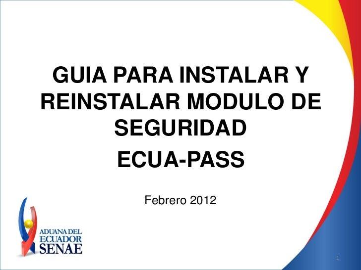 GUIA PARA INSTALAR YREINSTALAR MODULO DE      SEGURIDAD      ECUA-PASS       Febrero 2012                        1