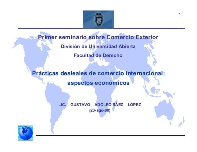 1 Prácticas desleales de comercio internacional:Prácticas desleales de comercio internacional: aspectos económicosaspectos...