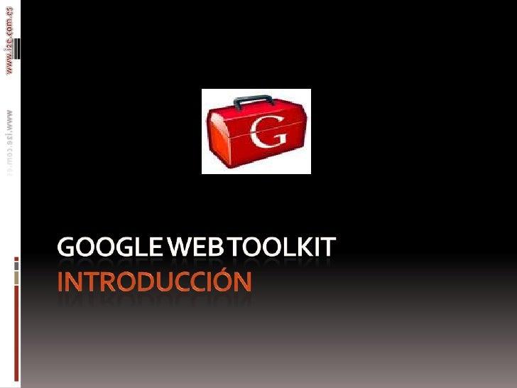 Google web toolkitIntroducción<br />