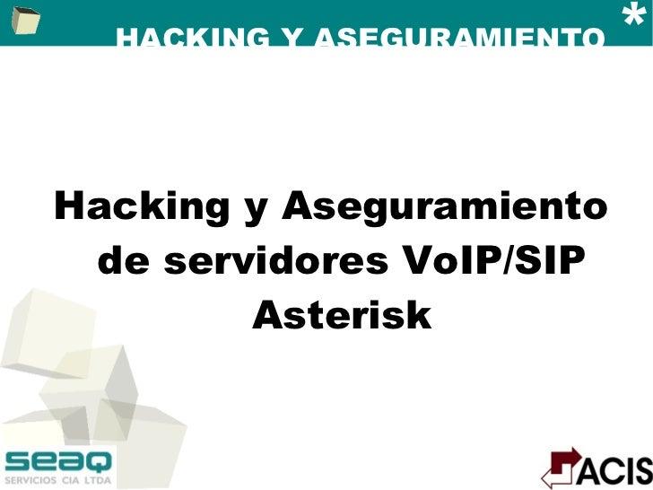 HACKING Y ASEGURAMIENTO  * <ul><li>Hacking y Aseguramiento de servidores VoIP/SIP Asterisk </li></ul>