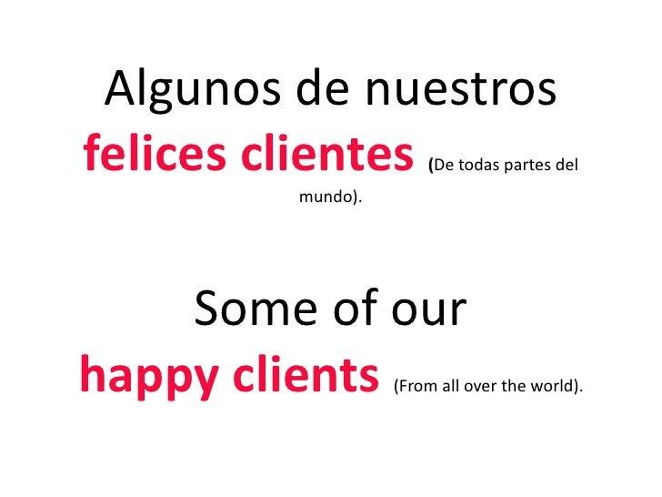 Algunos de nuestros felices clientes (De todas partes del mundo).Some of ourhappyclients(Fromallovertheworld).<br />