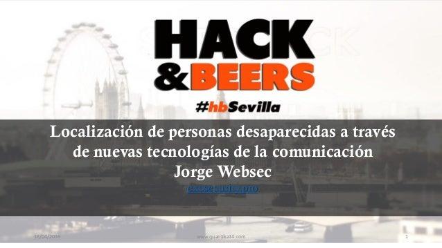 Localización de personas desaparecidas a través de nuevas tecnologías de la comunicación Jorge Websec exosecurity.pro 18/0...