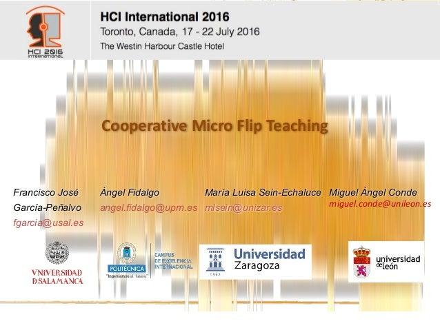 Cooperative MicroFlip Teaching María Luisa Sein-Echaluce mlsein@unizar.es Ángel Fidalgo angel.fidalgo@upm.es Miguel Ángel...