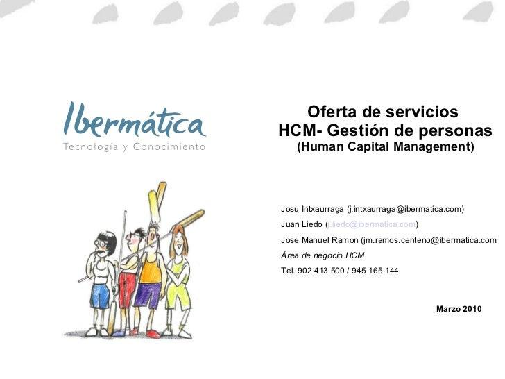 Oferta de servicios  HCM- Gestión de personas (Human Capital Management) Marzo 2010 Josu Intxaurraga (j.intxaurraga@iberma...