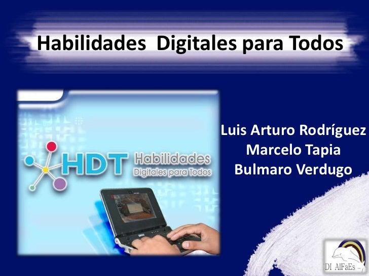 Habilidades  Digitales para Todos<br />Luis Arturo Rodríguez<br />Marcelo Tapia<br />Bulmaro Verdugo<br />