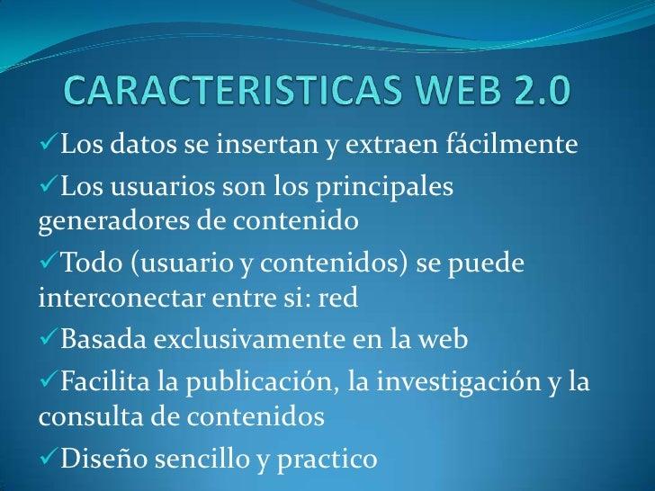 CARACTERISTICAS WEB 2.0<br /><ul><li>Los datos se insertan y extraen fácilmente