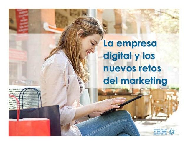 La empresaLa empresa digital y losdigital y los nuevos retosnuevos retos del marketingdel marketing