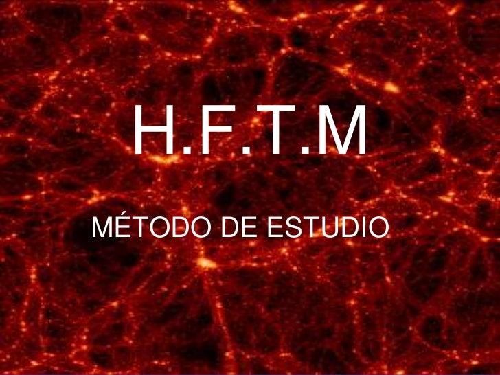 H.F.T.MMÉTODO DE ESTUDIO