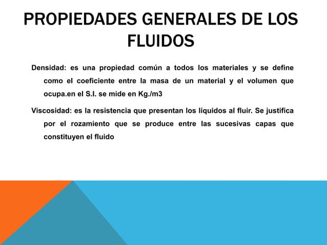 VISCOSIDAD Es la resistencia que presentan los fluidos al fluir. Se justifica por el rozamiento que se produce entre las s...