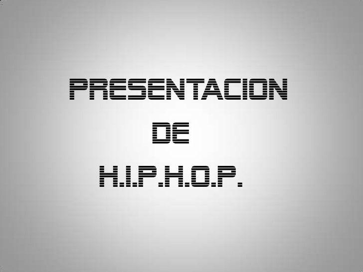 PRESENTACION       DE  H.I.P.H.O.P.